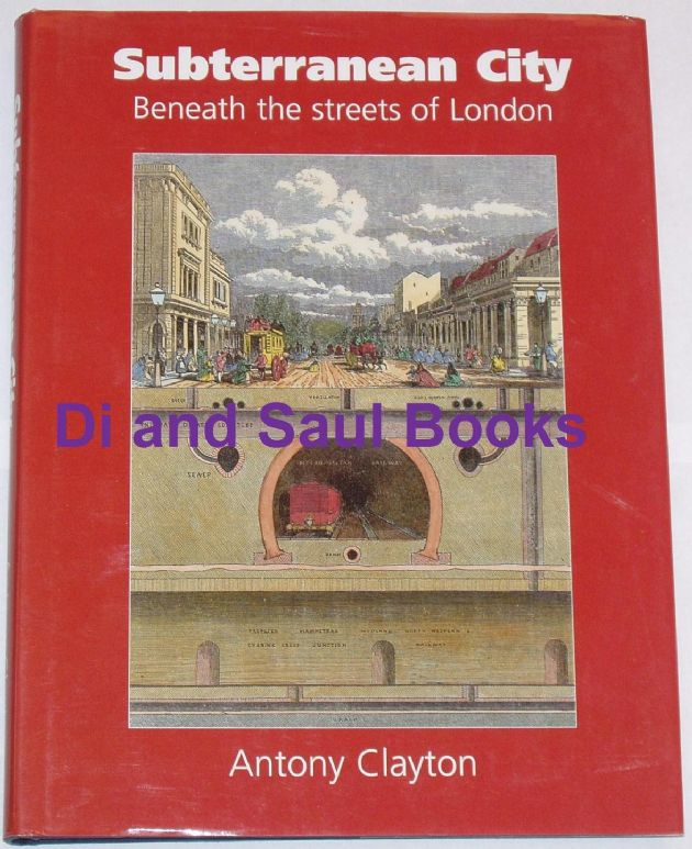 Subterranean City - Beneath the Streets of London, by Antony Clayton
